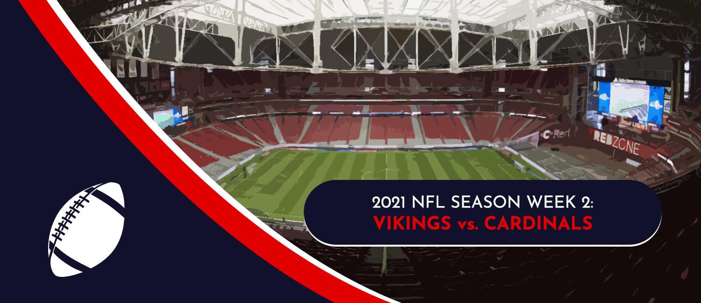 Vikings vs. Cardinals 2021 NFL Week 2 Odds, Preview and Pick