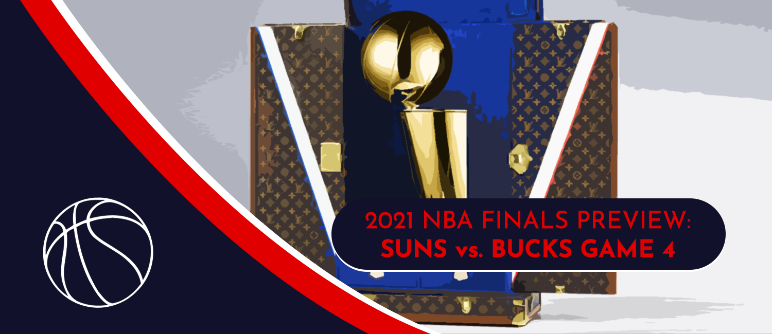 Suns vs. Bucks NBA Finals Odds and Game 4 Preview – July 14th, 2021