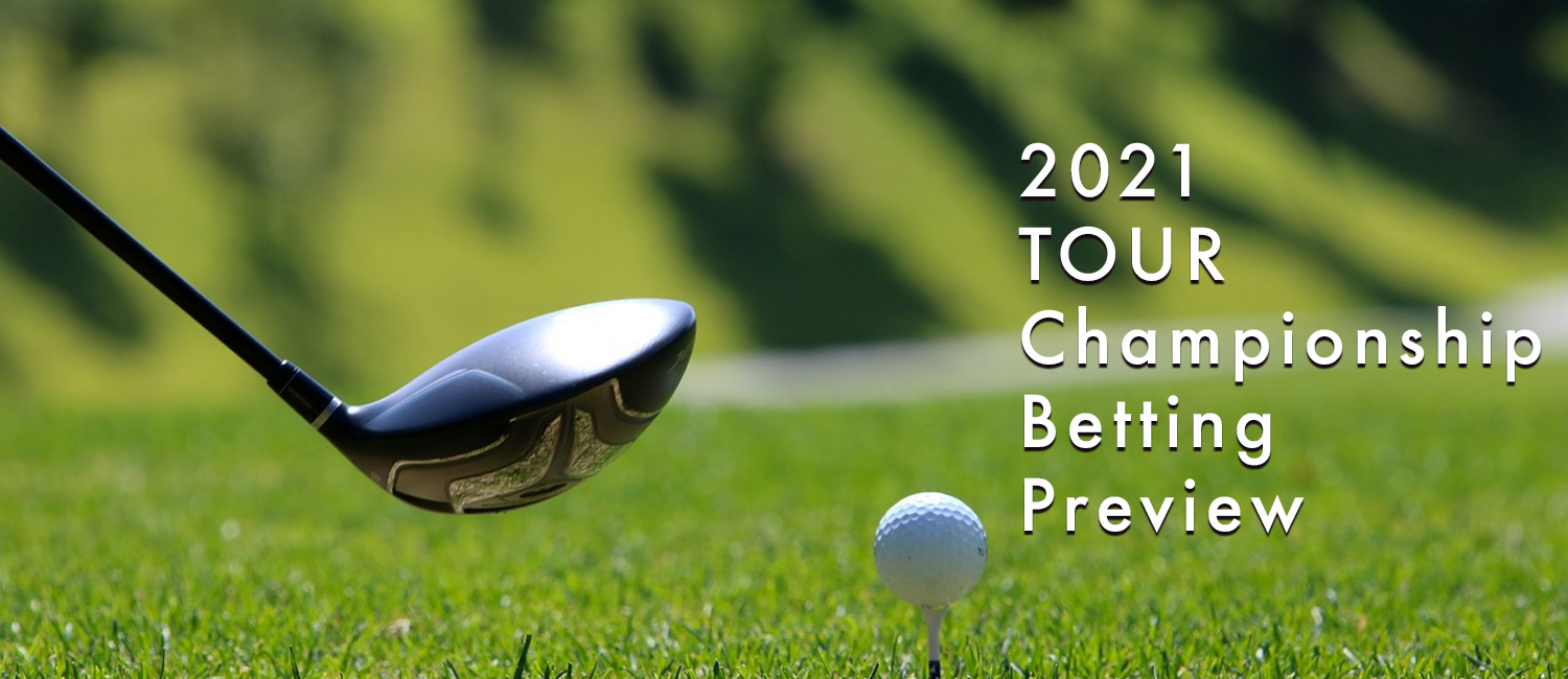 2021 TOUR Championship Betting Odds, Preview and Picks